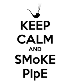 Poster: KEEP CALM AND SMoKE PIpE