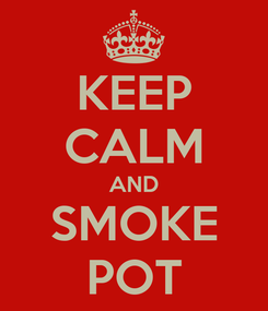 Poster: KEEP CALM AND SMOKE POT