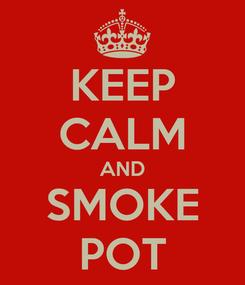Poster: KEEP CALM AND SMOKE POT