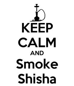 Poster: KEEP CALM AND Smoke Shisha