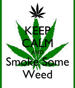 Poster: KEEP CALM AND Smoke Some Weed