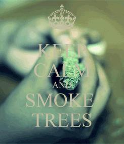 Poster: KEEP CALM AND SMOKE  TREES
