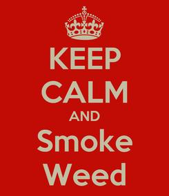 Poster: KEEP CALM AND Smoke Weed
