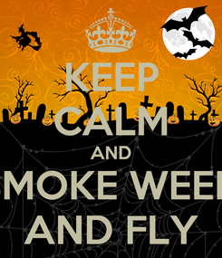 Poster: KEEP CALM AND SMOKE WEED AND FLY
