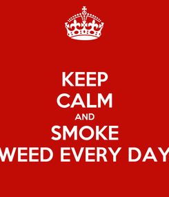 Poster: KEEP CALM AND SMOKE WEED EVERY DAY