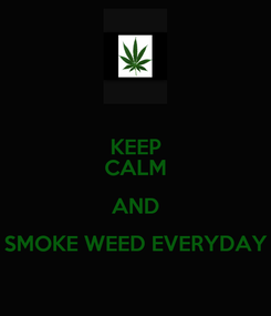 Poster: KEEP CALM AND SMOKE WEED EVERYDAY