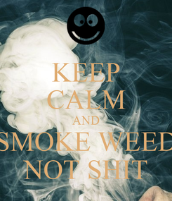 Poster: KEEP CALM AND SMOKE WEED NOT SHIT