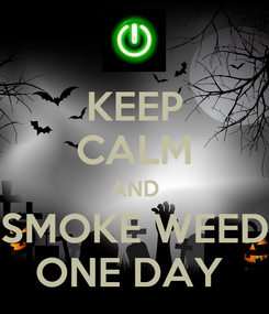 Poster: KEEP CALM AND SMOKE WEED ONE DAY