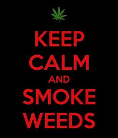 Poster: KEEP CALM AND SMOKE WEEDS