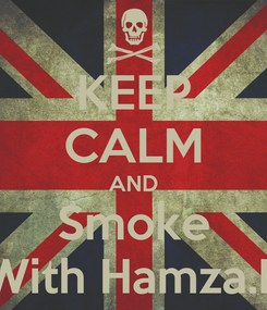 Poster: KEEP CALM AND Smoke With Hamza.L