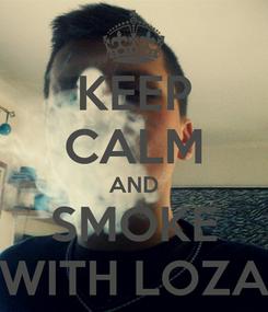 Poster: KEEP CALM AND SMOKE WITH LOZA