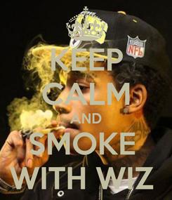 Poster: KEEP CALM AND SMOKE  WITH WIZ