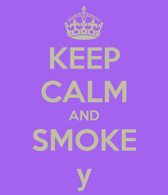 Poster: KEEP CALM AND SMOKE y