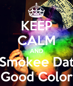 Poster: KEEP CALM AND Smokee Dat Good Color