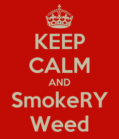 Poster: KEEP CALM AND SmokeRY Weed