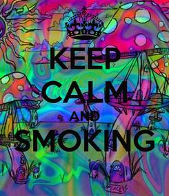 Poster: KEEP CALM AND SMOKING