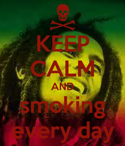 Poster: KEEP CALM AND smoking every day