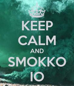 Poster: KEEP CALM AND SMOKKO IO