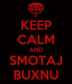 Poster: KEEP CALM AND SMOTAJ BUXNU