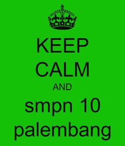 Poster: KEEP CALM AND smpn 10 palembang