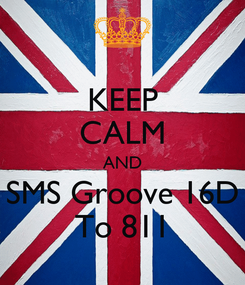 Poster: KEEP CALM AND SMS Groove 16D To 811