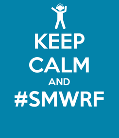 Poster: KEEP CALM AND #SMWRF