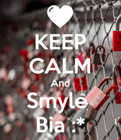 Poster: KEEP CALM And Smyle  Bia :*