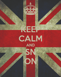 Poster: KEEP CALM AND SN ON