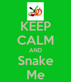 Poster: KEEP CALM AND Snake Me