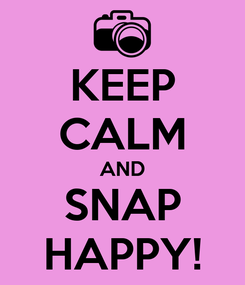 Poster: KEEP CALM AND SNAP HAPPY!
