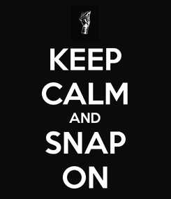 Poster: KEEP CALM AND SNAP ON