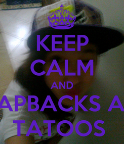 Poster: KEEP CALM AND SNAPBACKS AND TATOOS