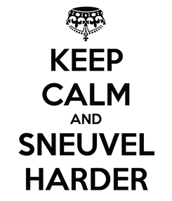 Poster: KEEP CALM AND SNEUVEL HARDER