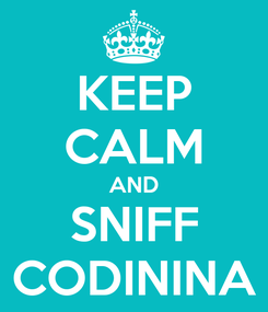 Poster: KEEP CALM AND SNIFF CODININA