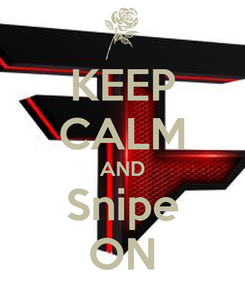 Poster: KEEP CALM AND Snipe ON