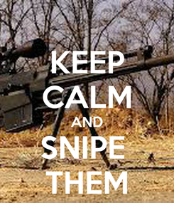 Poster: KEEP CALM AND SNIPE  THEM