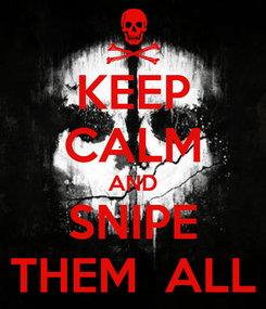 Poster: KEEP CALM AND SNIPE THEM  ALL