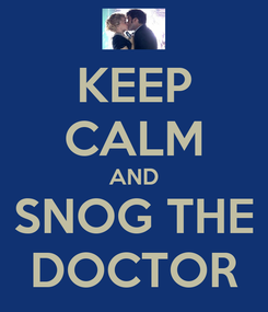 Poster: KEEP CALM AND SNOG THE DOCTOR