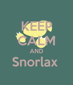 Poster: KEEP CALM AND Snorlax