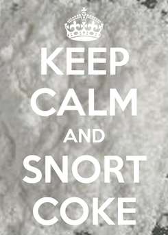 Poster: KEEP CALM AND SNORT COKE