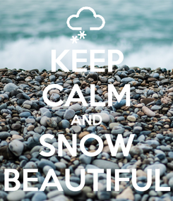 Poster: KEEP CALM AND SNOW BEAUTIFUL