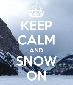 Poster: KEEP CALM AND SNOW ON