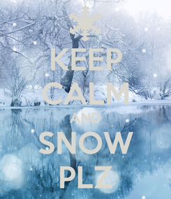 Poster: KEEP CALM AND SNOW PLZ