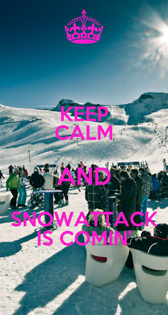Poster: KEEP CALM AND SNOWATTACK IS COMIN'