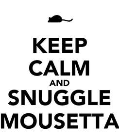 Poster: KEEP CALM AND SNUGGLE MOUSETTA