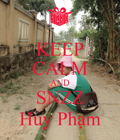 Poster: KEEP CALM AND SNZZ Huy Phạm