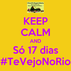 Poster: KEEP CALM AND Só 17 dias #TeVejoNoRio