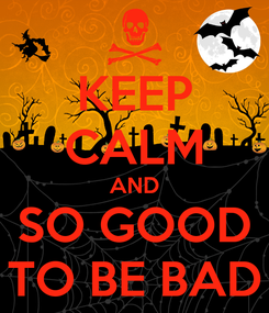 Poster: KEEP CALM AND SO GOOD TO BE BAD