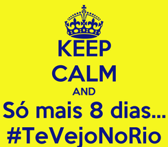 Poster: KEEP CALM AND Só mais 8 dias... #TeVejoNoRio