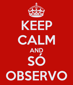 Poster: KEEP CALM AND SÓ OBSERVO